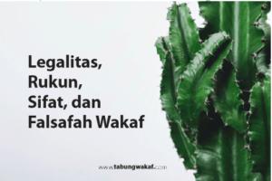 Legalitas, rukun, sifat dan falsafah wakaf