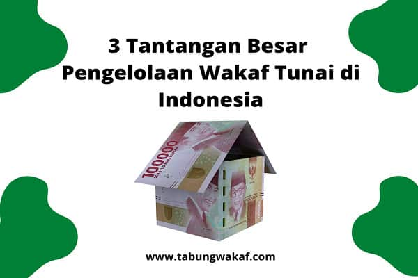 3 Tantangan Besar Pengelolaan Wakaf Tunai di Indonesia – Tabung Wakaf