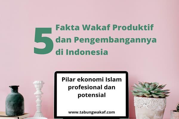 Fakta wakaf produktif sebagai pilar ekonomi Islam dan pengembangannya di Indonesia – Tabung Wakaf
